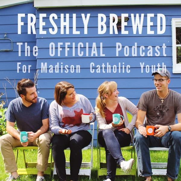 Freshly Brewed - The Madison Catholic Youth Podcast