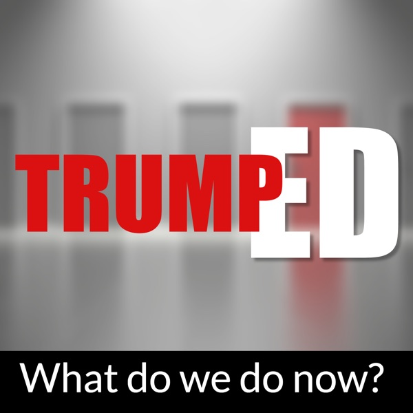 TrumpED - What do we do now?