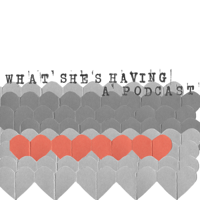 What She's Having… a Podcast podcast