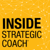 Inside Strategic Coach: Connecting Entrepreneurs With What Really Matters - Dan Sullivan and Shannon Waller