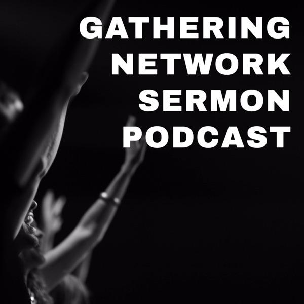 Gathering Network Sermon Podcast