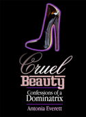 Cruel Beauty: Confessions of a Dominatrix