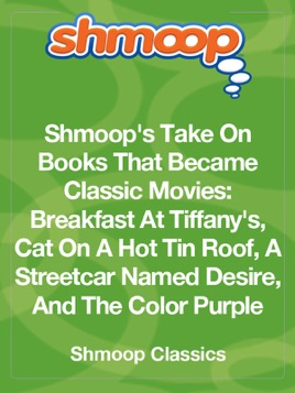 Shmoop's Take On Books That Became Classic Movies: Breakfast At Tiffany's,  Cat On A Hot Tin Roof, A Streetcar Named Desire, And The Color Purple on  Apple Books
