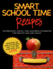 Alisa Marie Fleming - Smart School Time Recipes: The Breakfast, Snack, and Lunchbox Cookbook for Healthy Kids and Adults ilustración