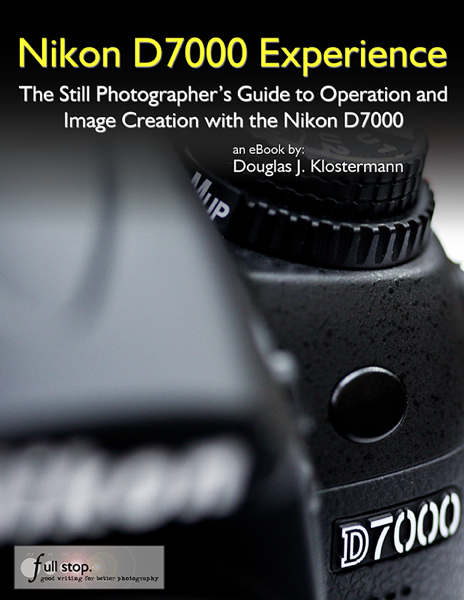 Nikon D7000 Experience: The Still Photographer's Guide to Operation and Image Creation with the Nikon D7000