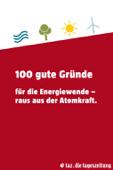 100 gute Gründe für die Energiewende – raus aus der Atomkraft.
