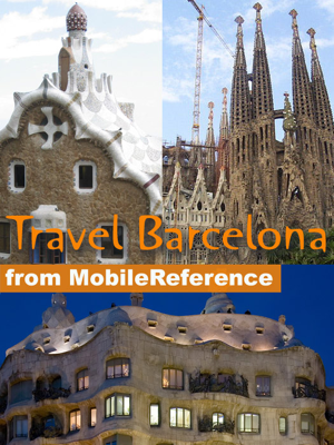 Barcelona and Catalonia, Spain Travel Guide: Including Figueres, Girona and Tarragona. Illustrated Guide, Phrasebook & Maps (Mobi Travel) - MobileReference book