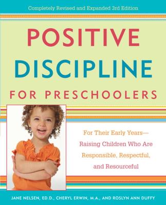 Positive Discipline for Preschoolers - Jane Nelsen, Ed.D., Cheryl Erwin & Roslyn Ann Duffy book