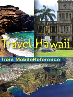 Hawaii Travel Guide: Honolulu, Oahu, Big Island, Maui, Kauai & more: Illustrated guide, phrasebook and maps (Mobi Travel) - MobileReference book