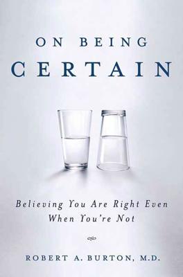 On Being Certain - Robert A. Burton, M.D. book