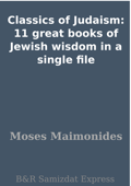 Classics of Judaism: 11 great books of Jewish wisdom in a single file