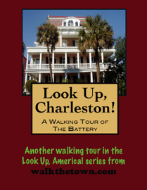 Look Up, Charleston! A Walking Tour of Charleston, South Carolina: The Battery