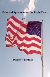 Political Spectrum for the Brain Dead book