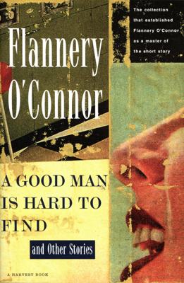 A Good Man Is Hard to Find and Other Stories - Flannery O'Connor book