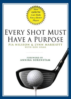 Every Shot Must Have a Purpose - Pia Nilsson, Lynn Marriott & Ron Sirak book