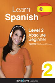 Learn Spanish - Level 2: Absolute Beginner Spanish (Enhanced Version)