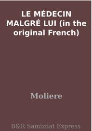 LE MÉDECIN MALGRÉ LUI (in the original French)