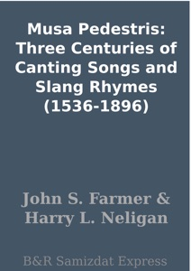 Musa Pedestris: Three Centuries of Canting Songs and Slang Rhymes (1536-1896)