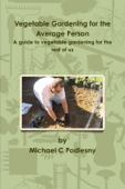 Vegetable Gardening for the Average Person