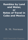 Rambles by Land and Water, or Notes of Travel in Cuba and Mexico