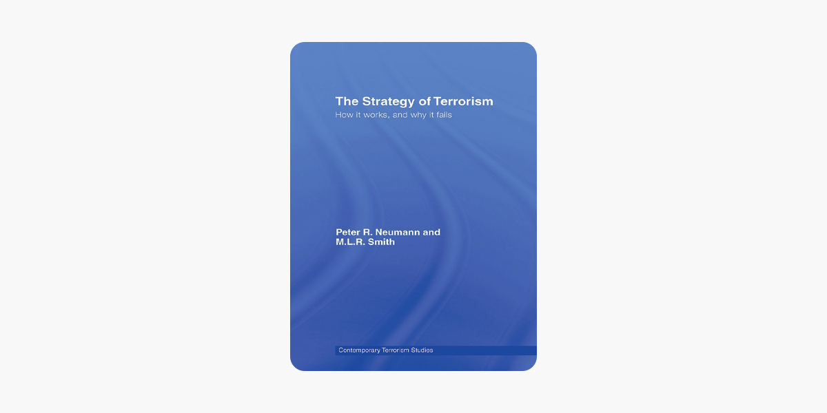 The Strategy of Terrorism: How it Works, and Why it Fails (Contemporary Terrorism Studies)