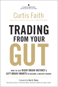 Trading from Your Gut: How to Use Right Brain Instinct & Left Brain Smarts to Become a Master Trader