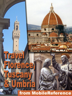 Florence, Tuscany, and Umbria, Italy Travel Guide: Pisa, Siena, Assisi, Gubbio, Orvieto, Perugia, Arezzo, Grosseto, Livorno, Lucca. Illustrated Guide, Phrasebook, Maps. (Mobi Travel) - MobileReference book