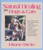 Natural Healing for Dogs and Cats - Diane Stein