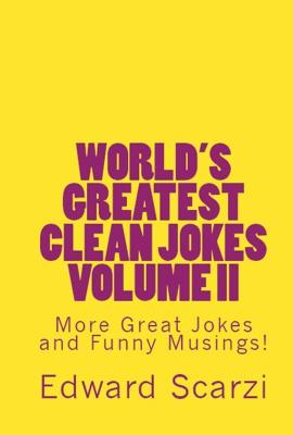 World's Greatest Clean Jokes Volume II: More Great Jokes and Funny Musings! - Edward Scarzi book