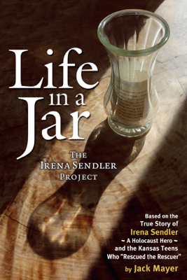 Life In a Jar: The Irena Sendler Project - Jack Mayer book