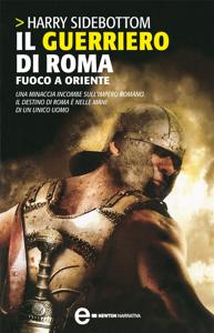 Il guerriero di Roma. Fuoco a Oriente Libro Cover