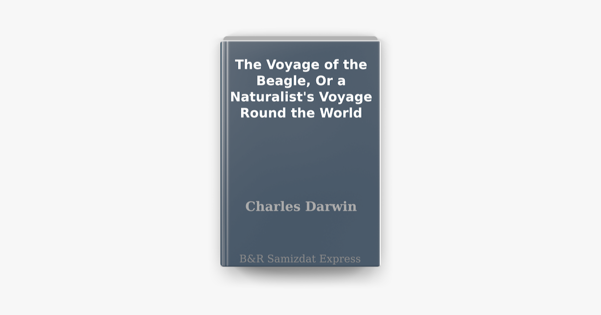 The Voyage of the Beagle, Or a Naturalist's Voyage Round ...