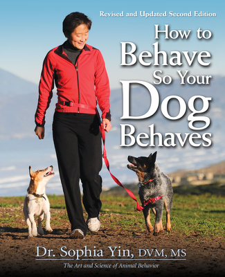 How to Behave So Your Dog Behaves, Revised and Updated Second Edition - Dr. Sophia Yin, DVM, MS book