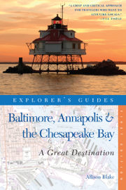 Explorer's Guide Baltimore, Annapolis & The Chesapeake Bay: A Great Destination