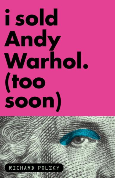 I Sold Andy Warhol (Too Soon)