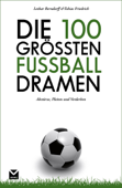 Die 100 größten Fußball-Dramen