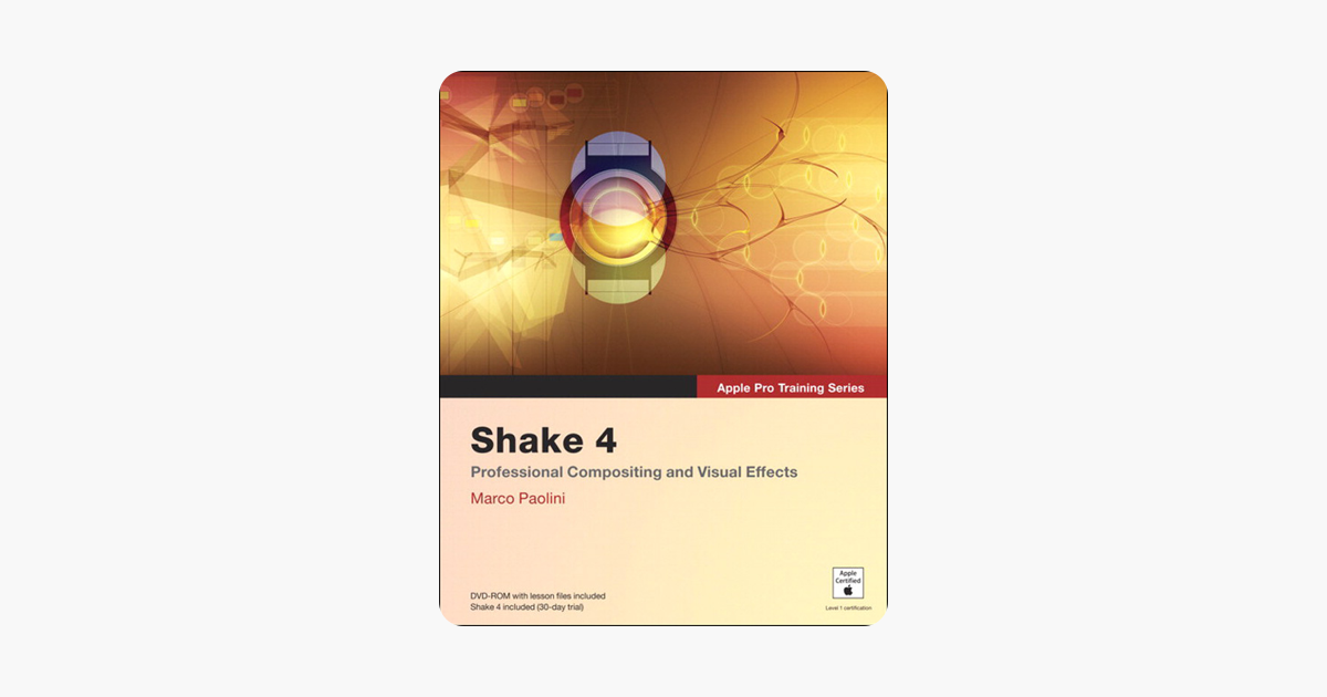 Apple Pro Training Series: Shake 4: Professional Compositing and Visual Effects