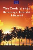 The Cook Islands: Rarotonga, Aitutaki & Beyond