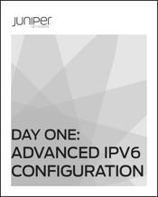 Day One: Advanced IPv6 Configuration