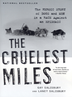 Gay Salisbury & Laney Salisbury - The Cruelest Miles: The Heroic Story of Dogs and Men in a Race Against an Epidemic artwork
