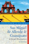 Explorer's Guide San Miguel de Allende & Guanajuato: A Great Destination (Second Edition)