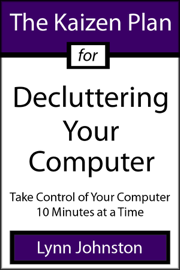 The Kaizen Plan for Decluttering Your Computer: Take Control of Your Computer 10 Minutes at a Time book