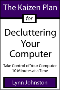 The Kaizen Plan for Decluttering Your Computer: Take Control of Your Computer 10 Minutes at a Time ebook