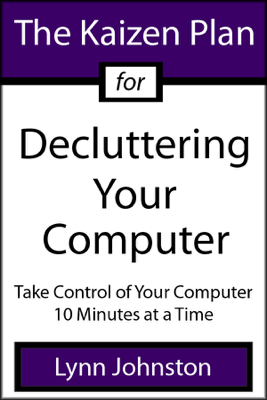 The Kaizen Plan for Decluttering Your Computer: Take Control of Your Computer 10 Minutes at a Time - Lynn Johnston book