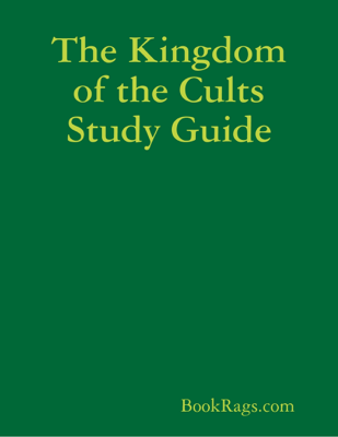 The Kingdom of the Cults Study Guide - BookRags.com book