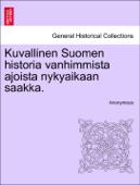 Kuvallinen Suomen historia vanhimmista ajoista nykyaikaan saakka.