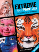 Extreme Face Painting: 25 Friendly Step-by-Step Demos (Enhanced Edition)