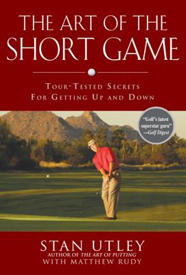 The Art of the Short Game - Stan Utley & Matthew Rudy book