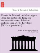 Essais de Michel de Montaigne. Avec les notes de tous les commentateurs. Édition publiée par J.-V. Le Clerc. [With a portrait.]