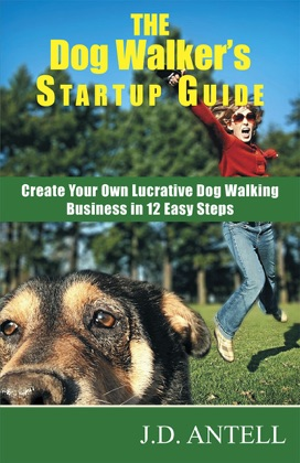 The Dog Walker's Startup Guide: Create Your Own Lucrative Dog Walking Business in 12 Easy Steps image